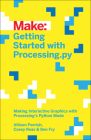 Getting Started with Processing.Py: Making Interactive Graphics with Processing's Python Mode Cover Image