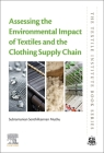 Assessing the Environmental Impact of Textiles and the Clothing Supply Chain (Textile Institute Book) Cover Image