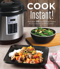 Cook Instant!: More Than 115 Quick & Easy Recipes for Your Electric Pressure Cooker Cover Image