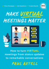 Make Virtual Meetings Matter: How to Turn Virtual Meetings from Status Updates to Remarkable Conversations Cover Image