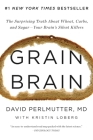Grain Brain: The Surprising Truth about Wheat, Carbs, and Sugar--Your Brain's Silent Killers Cover Image