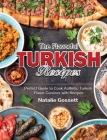 The Flavorful Turkish Recipes: Perfect Guide to Cook Authntic Turkish Flavor Cuisines with Recipes Cover Image