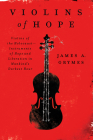 Violins of Hope: Violins of the Holocaust--Instruments of Hope and Liberation in Mankind's Darkest Hour Cover Image