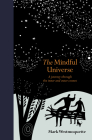 The Mindful Universe: A journey through the inner and outer cosmos (Mindfulness series) Cover Image