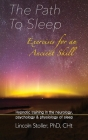 The Path To Sleep, Exercises for an Ancient Skill: Hypnotic training in the neurology, psychology & physiology of sleep Cover Image