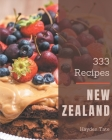 333 New Zealand Recipes: A New Zealand Cookbook from the Heart! Cover Image
