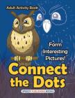 Connect the Dots Adult Activity Book -- Form Interesting Pictures! Cover Image