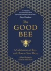 The Good Bee: A Celebration of Bees and How to Save Them Cover Image