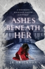Ashes Beneath Her: A Northern Michigan Asylum Novel Cover Image