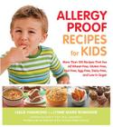 Allergy Proof Recipes for Kids: More Than 150 Recipes That are All Wheat-Free, Gluten-Free, Nut-Free, Egg-Free and Low in Sugar Cover Image
