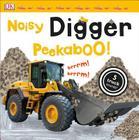 Noisy Digger Peekaboo!: 5 Truck Sounds! (Noisy Peekaboo!) Cover Image