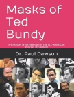 Masks of Ted Bundy: My Prison Interviews with the All-American Psycho Ted Bundy Cover Image