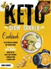 Keto Slow Cooker Cookbook: The Ultimate Ketogenic Diet Recipes Book To Help You Lose Weight When You're Crazy Busy Without Giving Up Your Favorit Cover Image