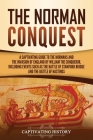 The Norman Conquest: A Captivating Guide to the Normans and the Invasion of England by William the Conqueror, Including Events Such as the Cover Image