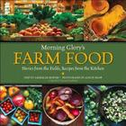 Morning Glory's Farm Food: Stories from the Fields, Recipes from the Kitchen: A Martha's Vineyard Cookbook Cover Image