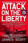 The Attack on the Liberty: The Untold Story of Israel's Deadly 1967 Assault on a U.S. Spy Ship Cover Image