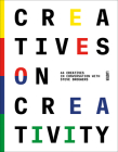 Creatives on Creativity: 44 Creatives in Conversation with Steve Brouwers Cover Image