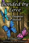Bonded by Love: My Daughter in Heaven Cover Image