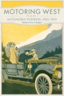 Motoring West: Volume 1: Automobile Pioneers, 1900-1909 Cover Image