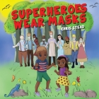 Superheroes Wear Masks: A picture book to help kids with social distancing and covid anxiety Cover Image