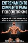 ENTRENAMIENTO COMPLETO Para FISICOCULTURISMO: RUTINAS INCREIBLES PARA DESARROLLAR LOS MUSCULOS, DEFINIR La MUSCULATURA Y MAS Cover Image