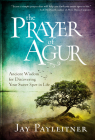 The Prayer of Agur: Ancient Wisdom for Discovering Your Sweet Spot in Life Cover Image