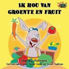 Ik hou van groente en fruit: I Love to Eat Fruits and Vegetables (Dutch Edition) (Dutch Bedtime Collection) Cover Image