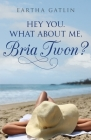 Hey You. What about Me, Bria Twon? Cover Image