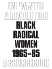 We Wanted a Revolution: Black Radical Women, 1965-85: A Sourcebook Cover Image