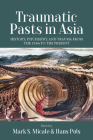 Traumatic Pasts in Asia: History, Psychiatry, and Trauma from the 1930s to the Present Cover Image