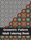 Geometric Pattern Adult Coloring Book: An Adult Geometric Patterns & Designs, Intricate Coloring Book for Stress Relief and Relaxation Cover Image