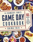 The Hungry Fan's Game Day Cookbook: 165 Recipes for Eating, Drinking & Watching Sports Cover Image