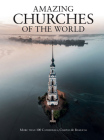 Amazing Churches of the World: More Than 100 Cathedrals, Chapels & Basilicas Cover Image