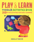 Play & Learn Toddler Activities Book: 200+ Fun Activities for Early Learning Cover Image
