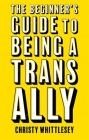 The Beginner's Guide to Being a Trans Ally Cover Image