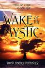 Wake of the Mystic: From Nowhere to Now Here Cover Image