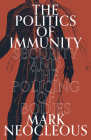 The Politics of Immunity: Security and the Policing of Bodies Cover Image