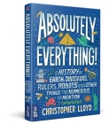 Absolutely Everything!: A History of Earth, Dinosaurs, Rulers, Robots and Other Things Too Numerous to Mention Cover Image