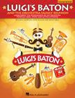 Luigi's Baton and the Orchestra Family Reunion: A Study of the Instruments of the Orchestra Through Song, Story and Active Listening Cover Image