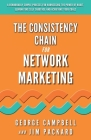 The Consistency Chain for Network Marketing: A Remarkably Simple Process for Harnessing the Power of Habit, Eliminating Self Sabotage and Achieving Yo Cover Image