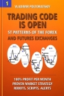 Trading Code is Open: ST Patterns of the Forex and Futures Exchanges, 100% Profit per Month, Proven Market Strategy, Robots, Scripts, Alerts Cover Image