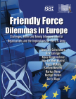 Friendly Force Dilemmas in Europe: Challenges Within and Among Intergovernmental Organizations and the Implications for the U.S. Army: Challenges Within and Among Intergovernmental Organizations and the Implications for the U.S. Army Cover Image