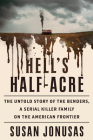 Hell's Half-Acre: The Untold Story of the Benders, a Serial Killer Family on the American Frontier Cover Image