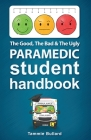 The Good, The Bad and The Ugly Paramedic Student Handbook Cover Image