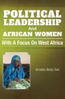 Political Leadership And African Women: With a Focus on West Africa Cover Image