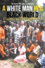 A White Man in a Black World: Confessions of a Bent-Legged Preacher Cover Image