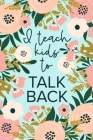 I Teach Kids To Talk Back: Speech Therapy Notebook - SLP and SLPA Gift - Mint Floral Cover Image