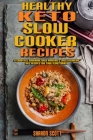 Healthy Keto Slow Cooker Recipes: A Complete Cookbook With Amazing & Easy Ketogenic Diet Recipes for Your Slow Cooker Cover Image