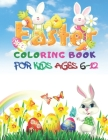 Easter Coloring Book For Kids Ages 6-12: Celebrate Easter Sunday and Spring with your children with this cute and fun Easter-themed coloring book. Cover Image