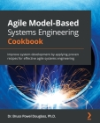 Agile Model-Based Systems Engineering Cookbook: Improve system development by applying proven recipes for effective agile systems engineering Cover Image